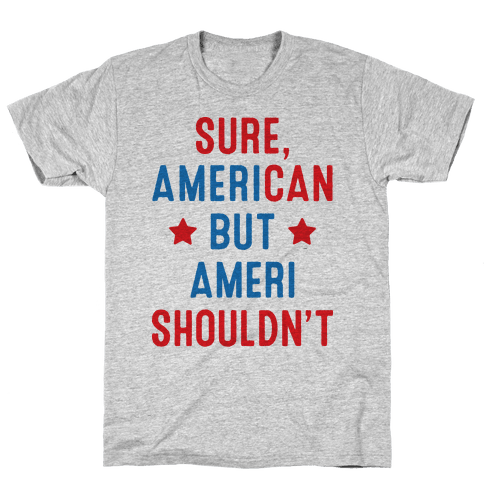 Sure, AmeriCAN but AmeriSHOULDN'T Mens T-Shirt