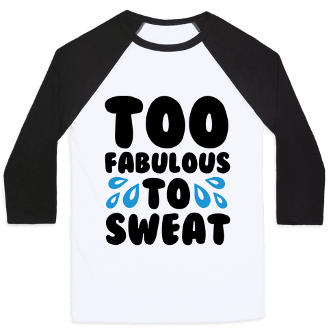 Too Fabulous To Sweat  Baseball Tee