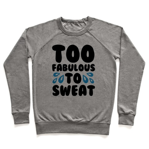 Too Fabulous To Sweat  Pullover