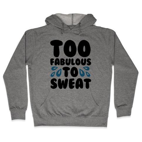 Too Fabulous To Sweat Hooded Sweatshirt