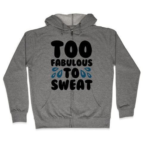 Too Fabulous To Sweat Zip Hoodie