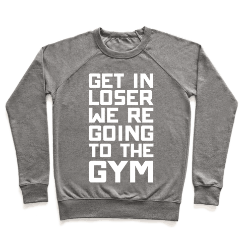 Get In Loser We're Going To The Gym Pullover