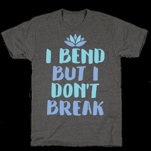 I Bend But I Dont Break