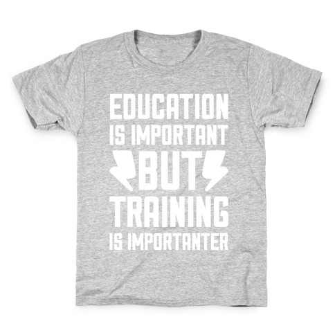 Education Is Important But Training Is Importanter Kids T-Shirt