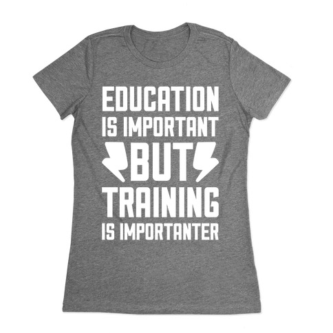 Education Is Important But Training Is Importanter Womens T-Shirt