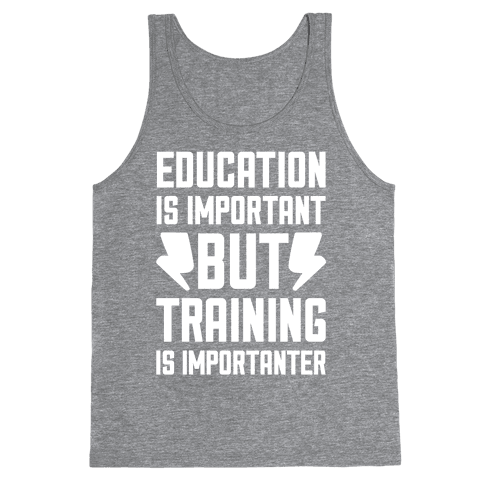 Education Is Important But Training Is Importanter Tank Top