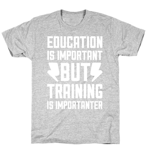 Education Is Important But Training Is Importanter T-Shirt