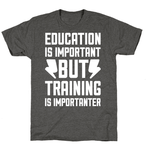 Education Is Important But Training Is Importanter