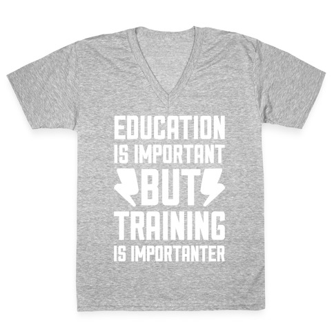 Education Is Important But Training Is Importanter V-Neck Tee Shirt