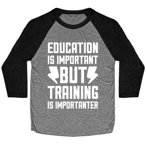 Education Is Important But Training Is Importanter Baseball Tee
