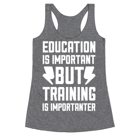 Education Is Important But Training Is Importanter Racerback Tank Top