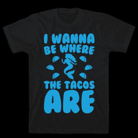 I Wanna Be Where The Tacos Are Parody White Print Mens T-Shirt