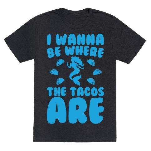 I Wanna Be Where The Tacos Are Parody White Print T-Shirt