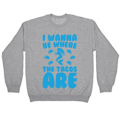 I Wanna Be Where The Tacos Are Parody White Print Pullover