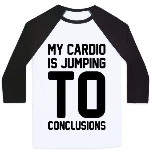 My Cardio Is Jumping To Conclusions  Baseball Tee