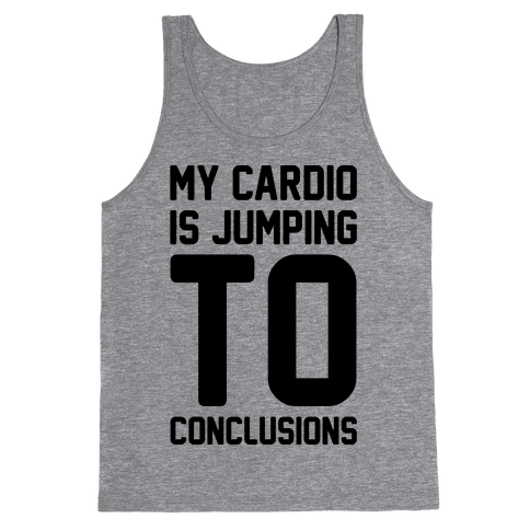 My Cardio Is Jumping To Conclusions Tank Top