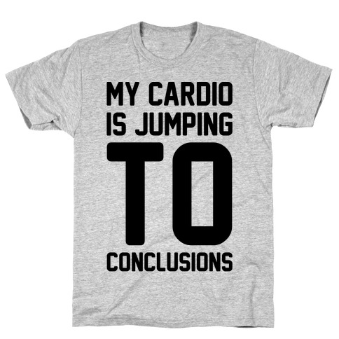My Cardio Is Jumping To Conclusions T-Shirt