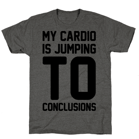 My Cardio Is Jumping To Conclusions