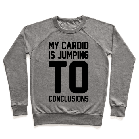 My Cardio Is Jumping To Conclusions  Pullover