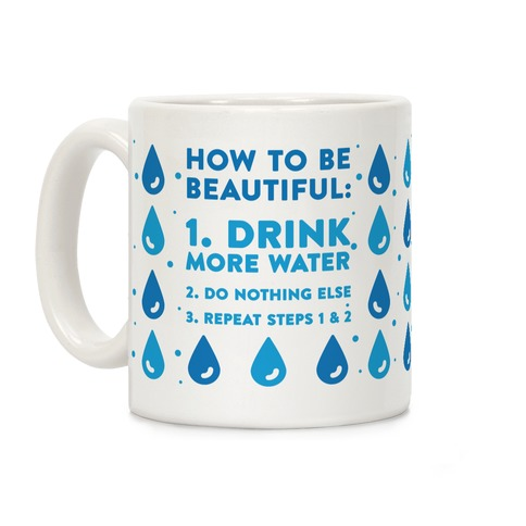 How To Be Beautiful: Drink More Water Coffee Mug