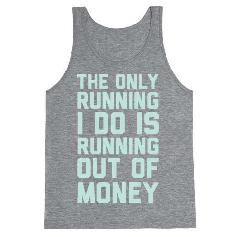 The Only Running I Do Is Running Out Of Money Tank Top