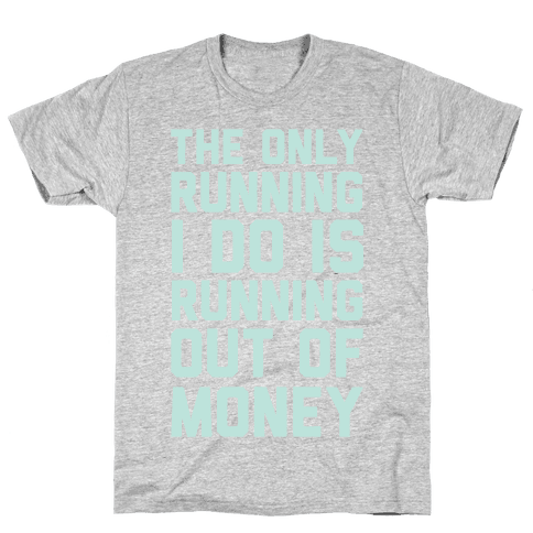 The Only Running I Do Is Running Out Of Money Mens T-Shirt