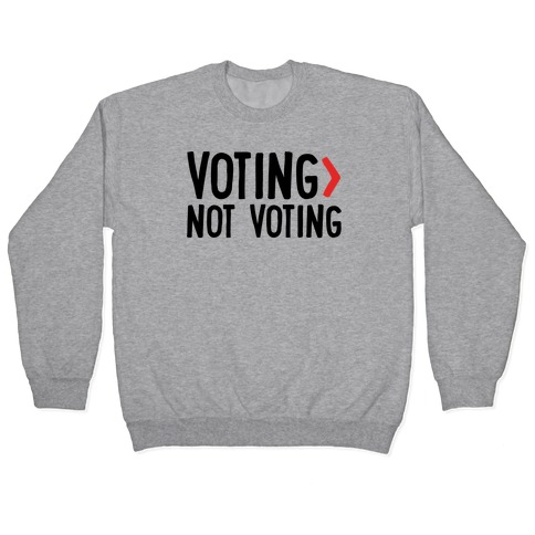 Voting > Not Voting Pullover