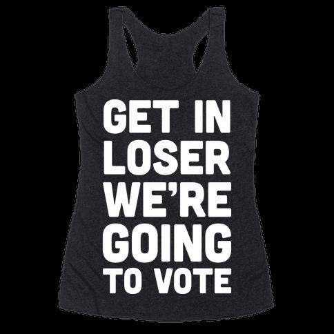 Get In Loser We're Going To Vote Racerback Tank Top