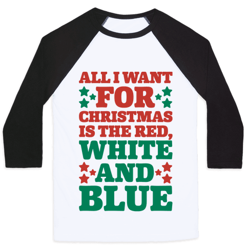 All I Want For Christmas Is Red, White And Blue Baseball Tee