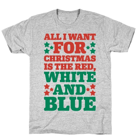 All I Want For Christmas Is Red, White And Blue T-Shirt