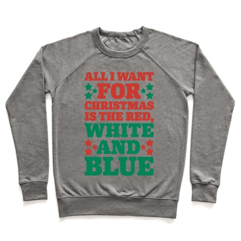 All I Want For Christmas Is Red, White And Blue Pullover