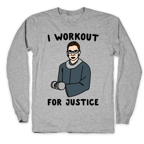 I Workout For Justice RBG Parody Long Sleeve T-Shirt