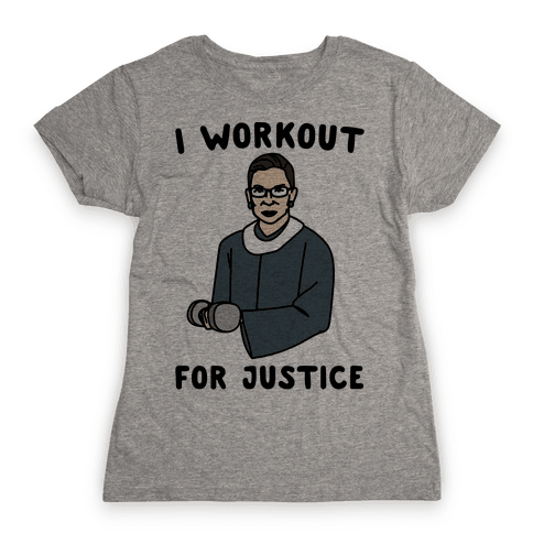 I Workout For Justice RBG Parody Womens T-Shirt