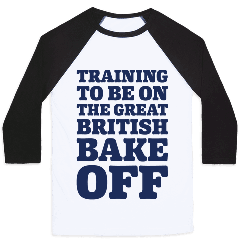 Training To Be On The Great British Bake Off Baseball Tee