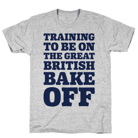 Training To Be On The Great British Bake Off Mens/Unisex T-Shirt