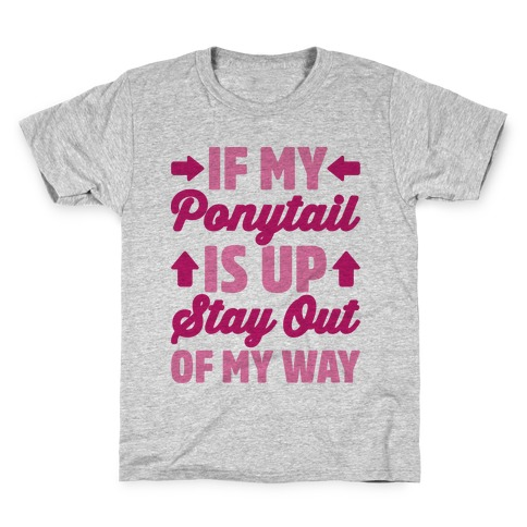 If My Ponytail Is Up Stay Out of My Way Kids T-Shirt