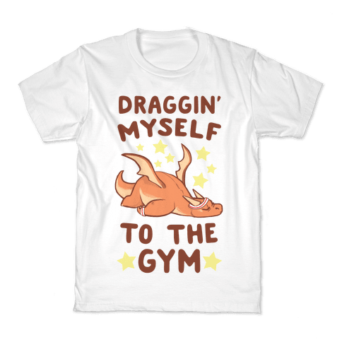 Draggin' Myself to the Gym Kids T-Shirt