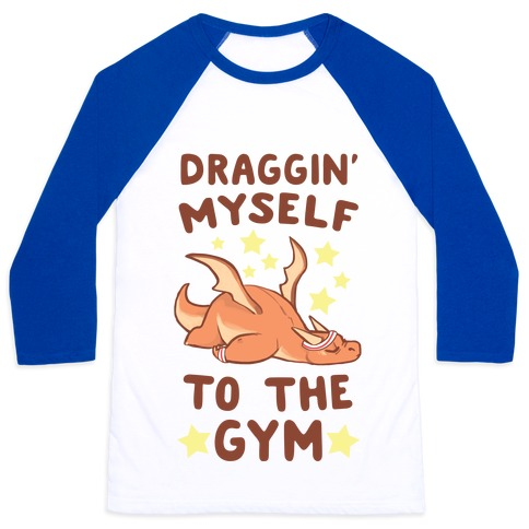 Draggin' Myself to the Gym Baseball Tee