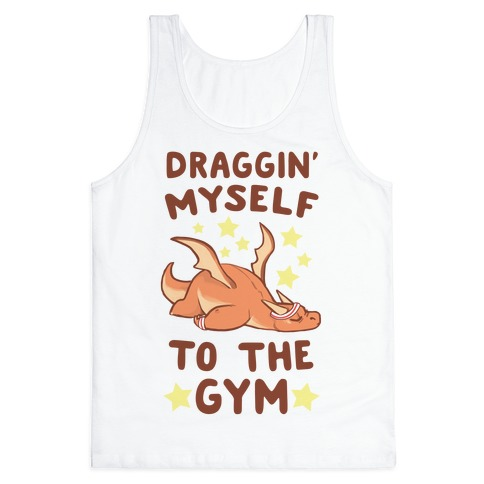 Draggin' Myself to the Gym Tank Top