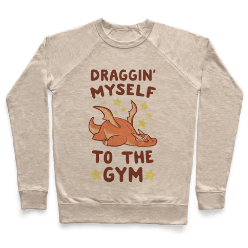 Draggin' Myself to the Gym Pullover