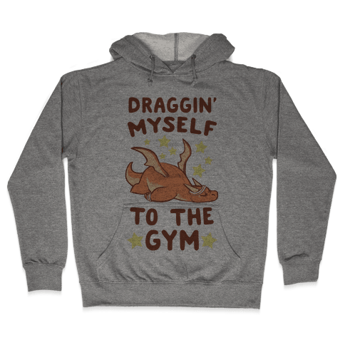 Draggin' Myself to the Gym Hooded Sweatshirt