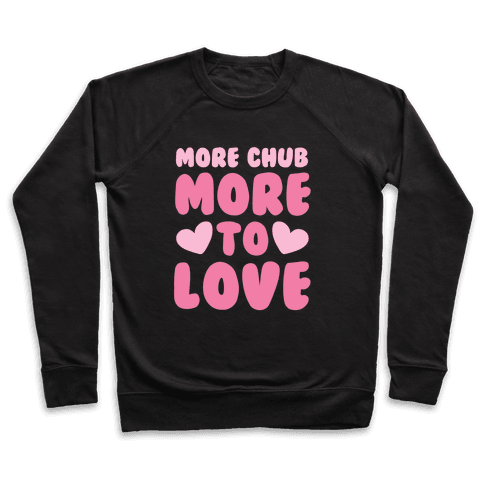 More Chub, More to Love Pullover
