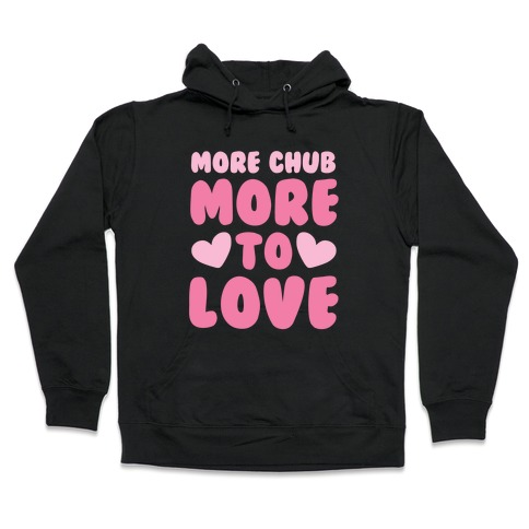 More Chub, More to Love Hooded Sweatshirt