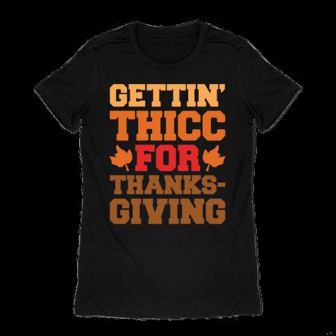 Gettin' Thicc For Thanksgiving White Print Womens T-Shirt