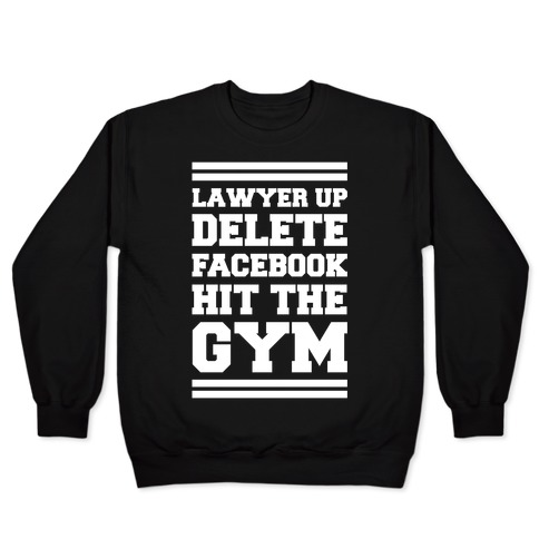 Lawyer Up Delete Facebook Hit The Gym Pullover