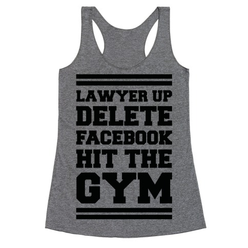 Lawyer Up Delete Facebook Hit The Gym Racerback Tank Top