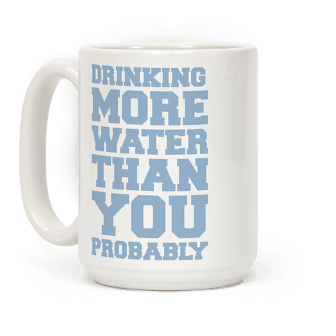Drinking More Water Than You Probably  Coffee Mug