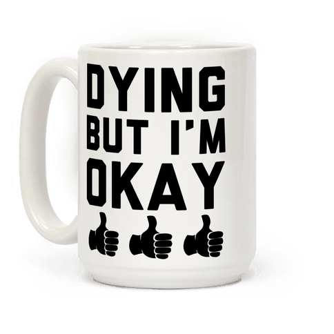 Dying, But I'm Okay Coffee Mug