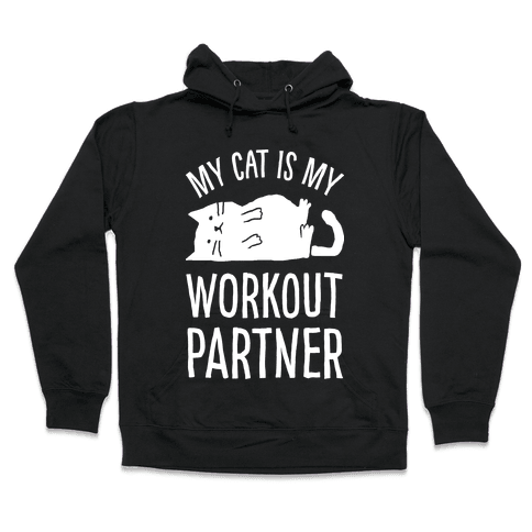 My Cat Is My Workout Partner Hooded Sweatshirt