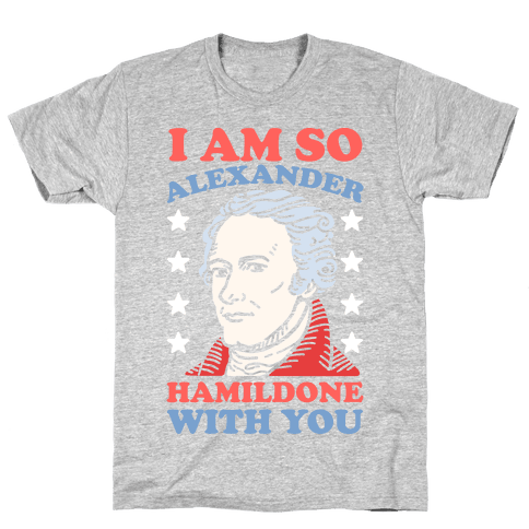 I Am So Alexander HamilDONE With You Mens T-Shirt